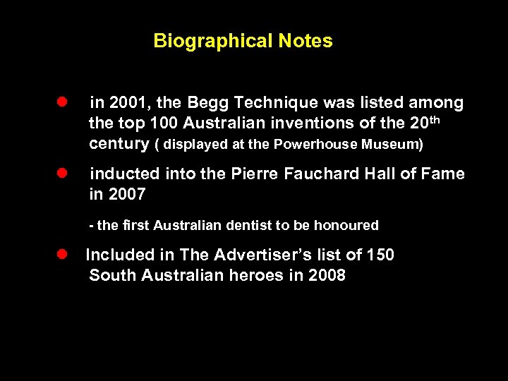 Biographical Notes l in 2001, the Begg Technique was listed among the top 100