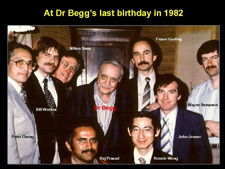 At Dr Begg's last birthday in 1982 Fraser Gurling Milton Sims Bill Weekes Wayne