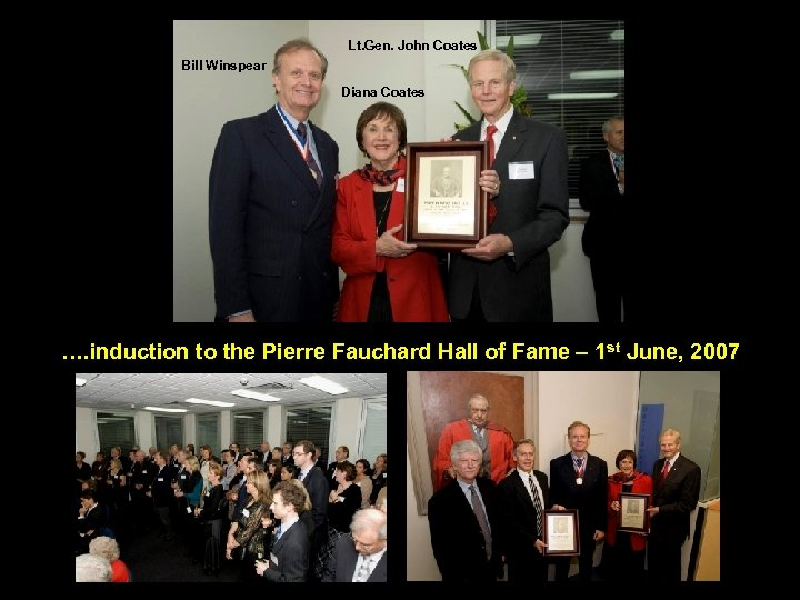 Lt. Gen. John Coates Bill Winspear Diana Coates …. induction to the Pierre Fauchard