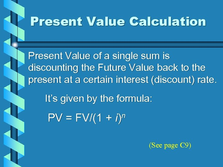 Present Value Calculation Present Value of a single sum is discounting the Future Value