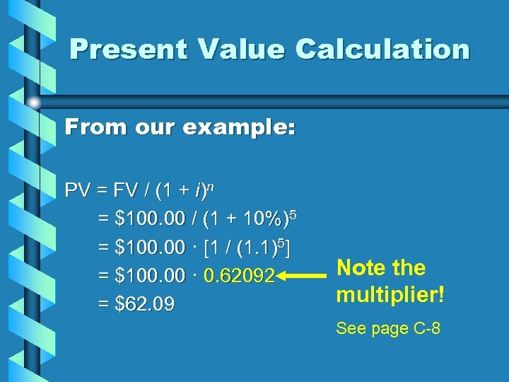 Present Value Calculation From our example: PV = FV / (1 + i)n =