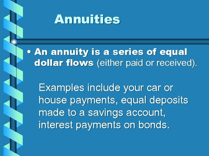 Annuities • An annuity is a series of equal dollar flows (either paid or