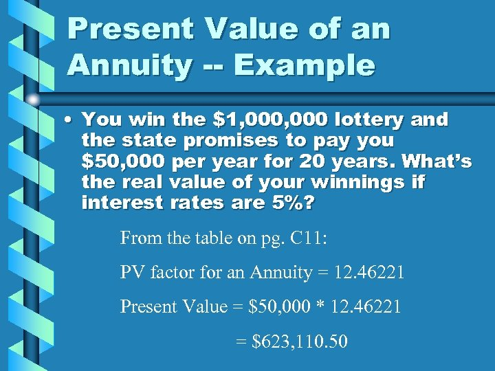 Present Value of an Annuity -- Example • You win the $1, 000 lottery