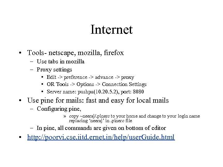 Internet • Tools- netscape, mozilla, firefox – Use tabs in mozilla – Proxy settings