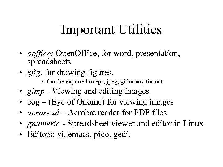 Important Utilities • ooffice: Open. Office, for word, presentation, spreadsheets • xfig, for drawing