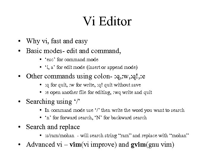 Vi Editor • Why vi, fast and easy • Basic modes- edit and command,