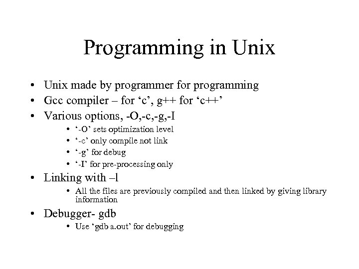 Programming in Unix • Unix made by programmer for programming • Gcc compiler –