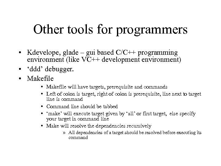 Other tools for programmers • Kdevelope, glade – gui based C/C++ programming environment (like
