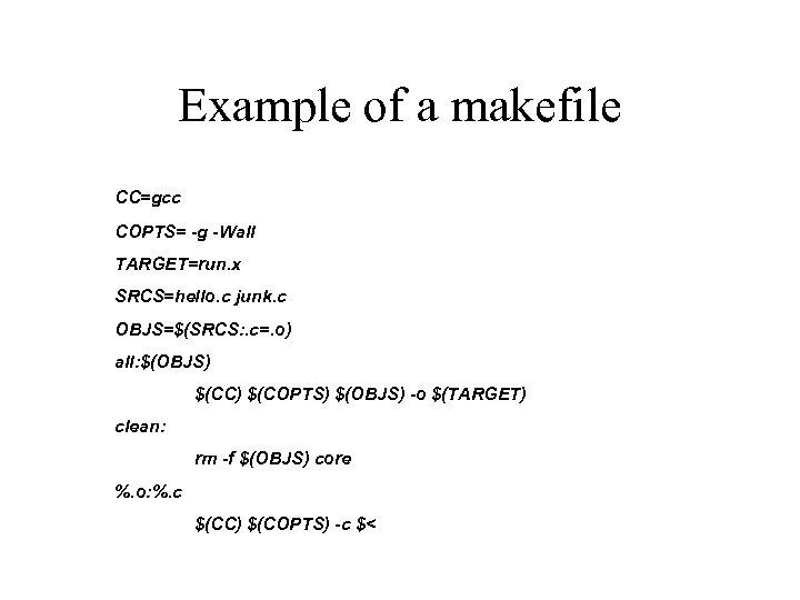 Example of a makefile CC=gcc COPTS= -g -Wall TARGET=run. x SRCS=hello. c junk. c