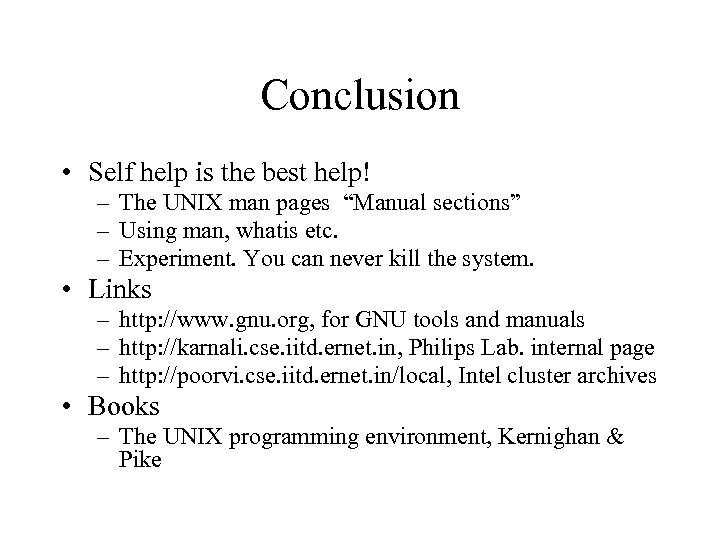 """Conclusion • Self help is the best help! – The UNIX man pages """"Manual"""