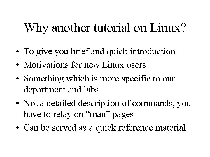 Why another tutorial on Linux? • To give you brief and quick introduction •