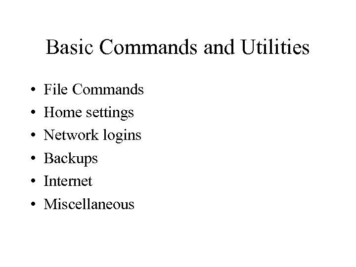 Basic Commands and Utilities • • • File Commands Home settings Network logins Backups