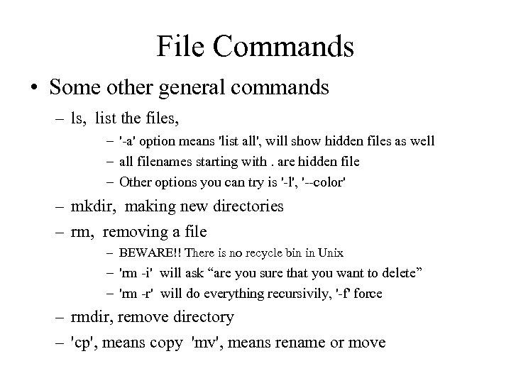 File Commands • Some other general commands – ls, list the files, – '-a'
