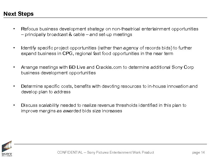 Next Steps • Refocus business development strategy on non-theatrical entertainment opportunities – principally broadcast