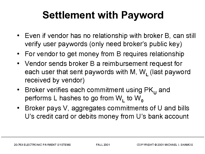 Settlement with Payword • Even if vendor has no relationship with broker B, can