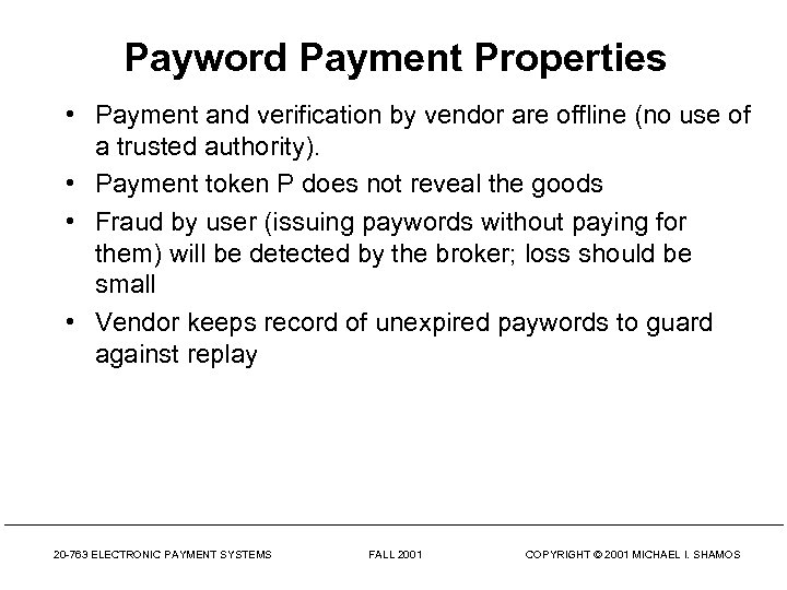 Payword Payment Properties • Payment and verification by vendor are offline (no use of