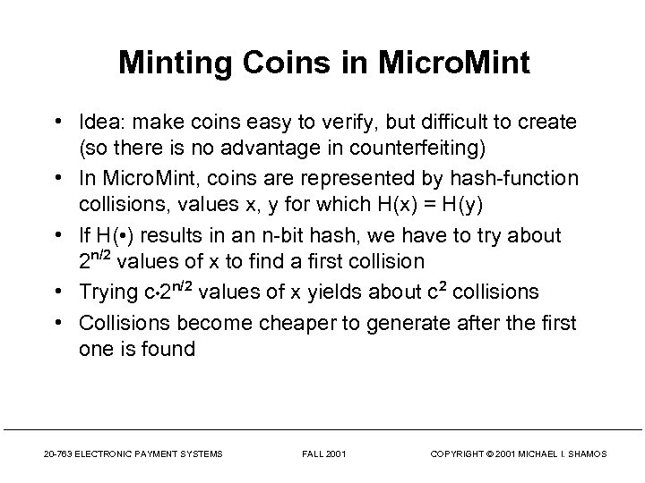 Minting Coins in Micro. Mint • Idea: make coins easy to verify, but difficult
