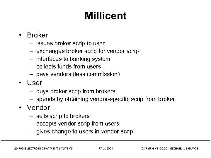 Millicent • Broker – – – issues broker scrip to user exchanges broker scrip