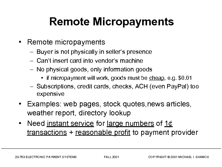Remote Micropayments • Remote micropayments – Buyer is not physically in seller's presence –