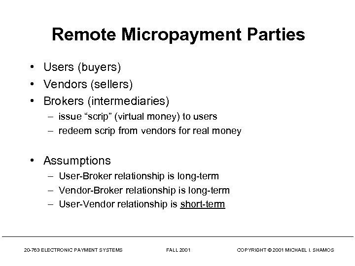 Remote Micropayment Parties • Users (buyers) • Vendors (sellers) • Brokers (intermediaries) – issue