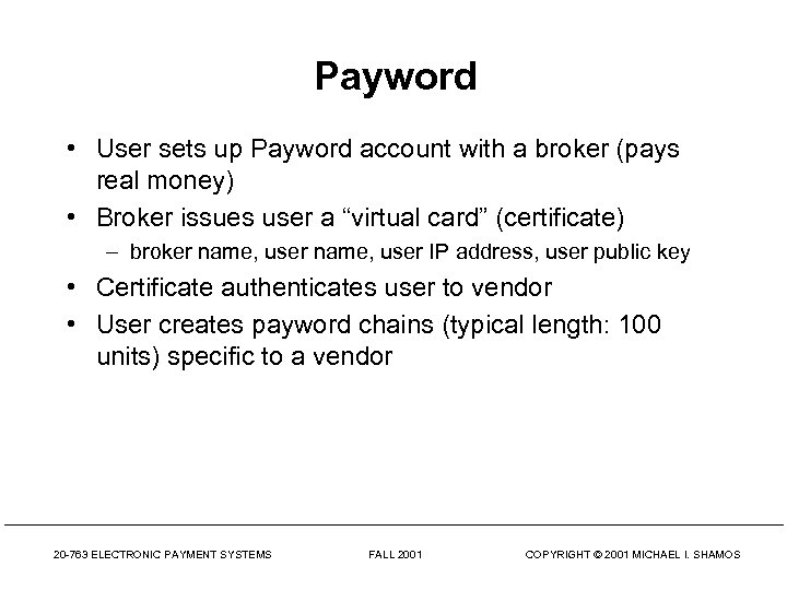 Payword • User sets up Payword account with a broker (pays real money) •