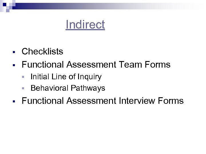 Indirect § § Checklists Functional Assessment Team Forms Initial Line of Inquiry § Behavioral