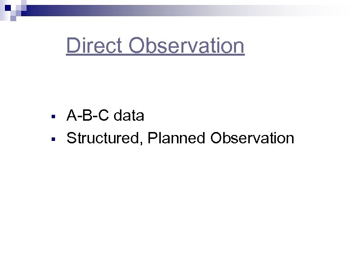 Direct Observation § § A-B-C data Structured, Planned Observation