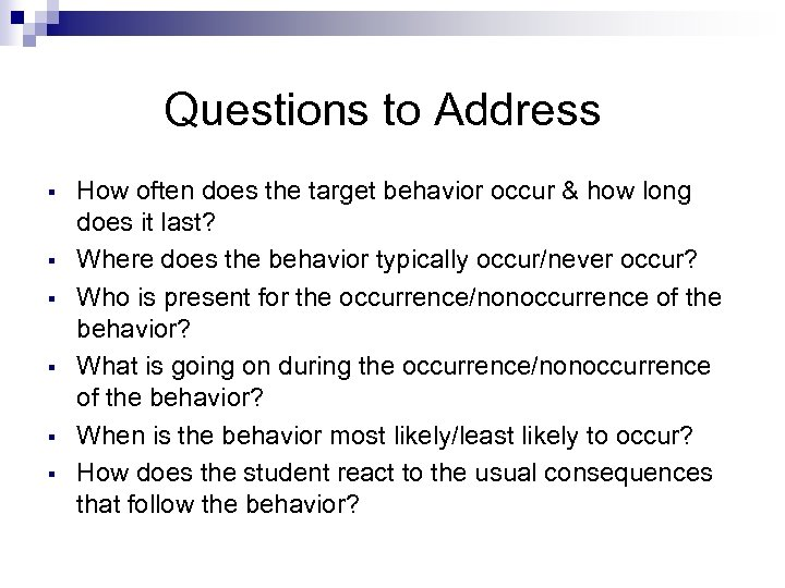 Questions to Address § § § How often does the target behavior occur &