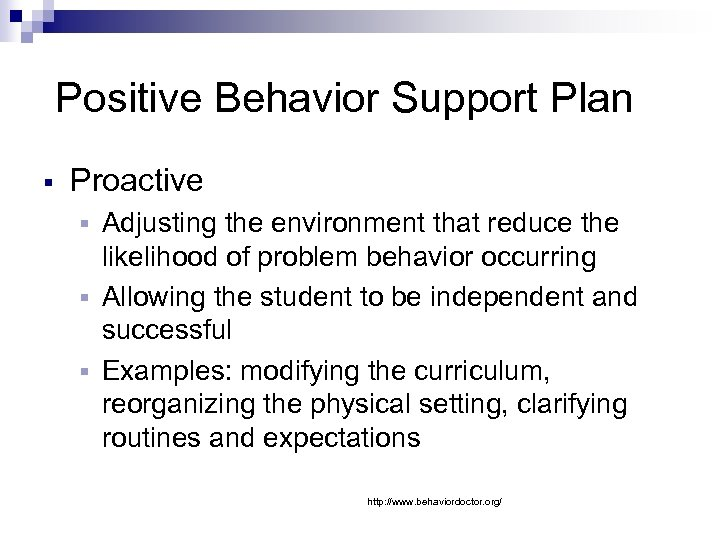 Positive Behavior Support Plan § Proactive Adjusting the environment that reduce the likelihood of
