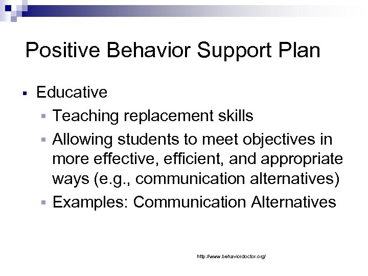 Positive Behavior Support Plan § Educative § Teaching replacement skills § Allowing students to