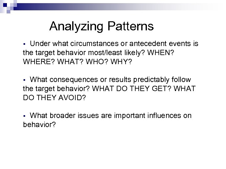 Analyzing Patterns Under what circumstances or antecedent events is the target behavior most/least likely?