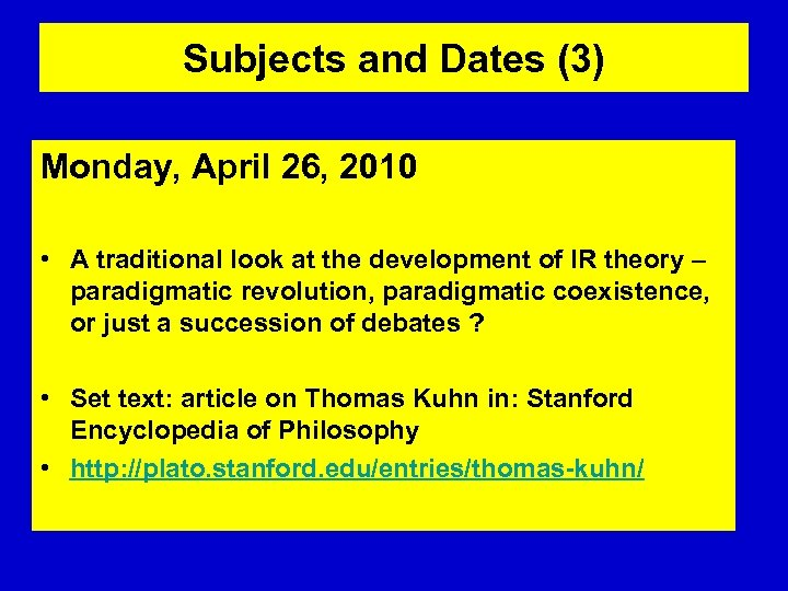 Subjects and Dates (3) Monday, April 26, 2010 • A traditional look at the
