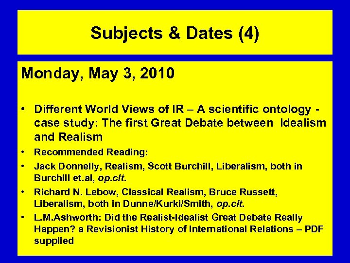 Subjects & Dates (4) Monday, May 3, 2010 • Different World Views of IR