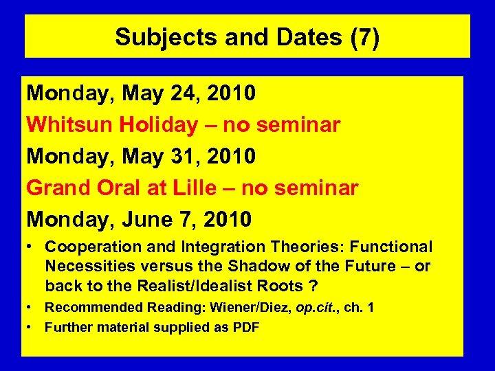 Subjects and Dates (7) Monday, May 24, 2010 Whitsun Holiday – no seminar Monday,