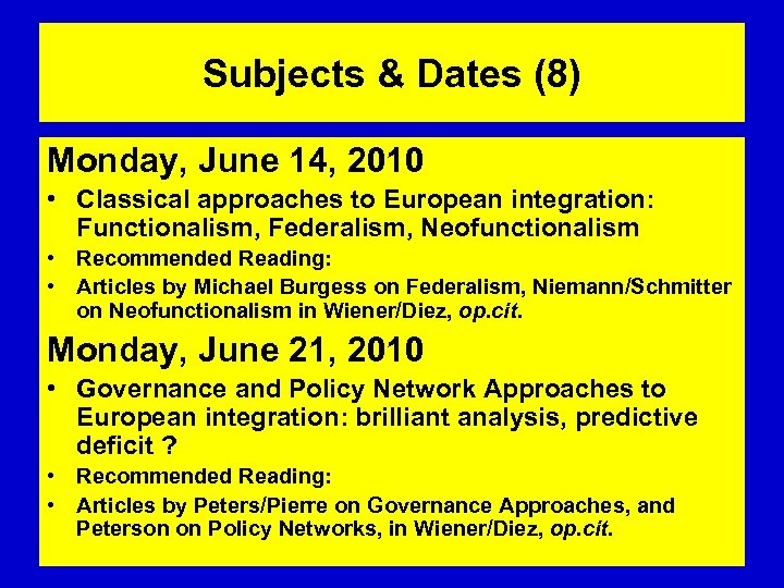 Subjects & Dates (8) Monday, June 14, 2010 • Classical approaches to European integration: