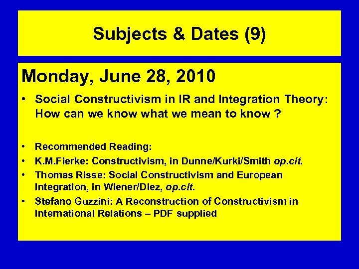 Subjects & Dates (9) Monday, June 28, 2010 • Social Constructivism in IR and
