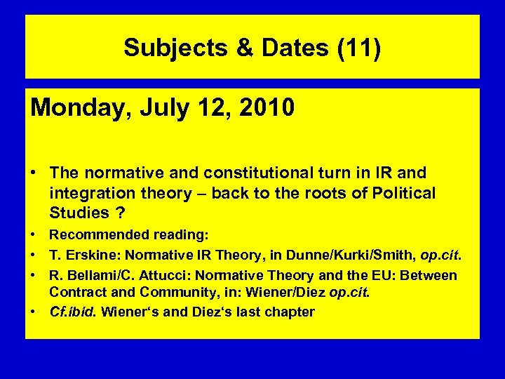 Subjects & Dates (11) Monday, July 12, 2010 • The normative and constitutional turn