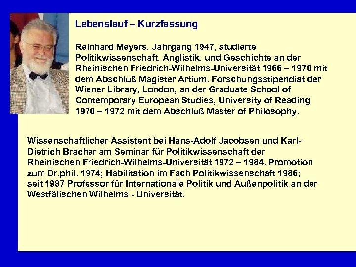 Lebenslauf – Kurzfassung Reinhard Meyers, Jahrgang 1947, studierte Politikwissenschaft, Anglistik, und Geschichte an der