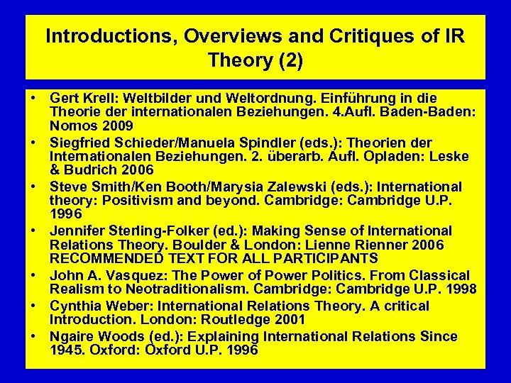 Introductions, Overviews and Critiques of IR Theory (2) • Gert Krell: Weltbilder und Weltordnung.