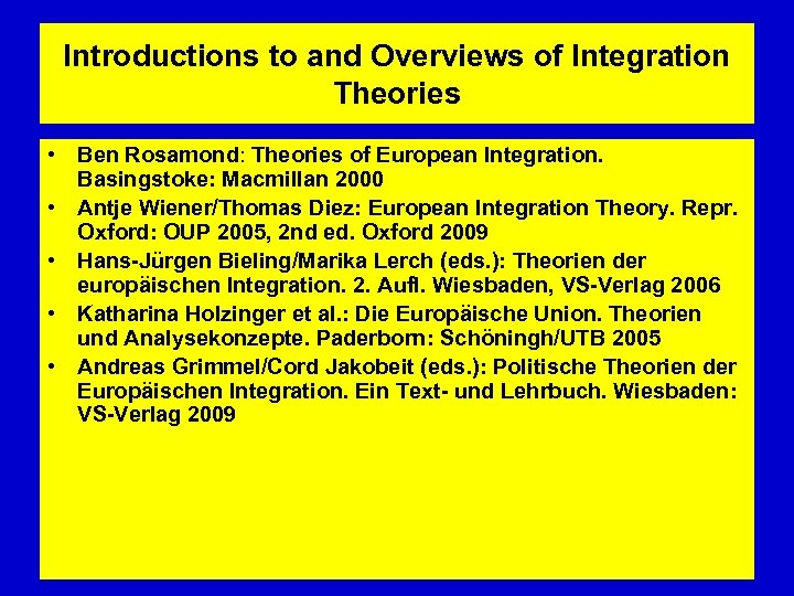 Introductions to and Overviews of Integration Theories • Ben Rosamond: Theories of European Integration.