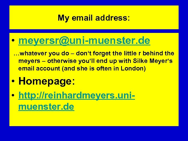 My email address: • meyersr@uni-muenster. de …whatever you do – don't forget the little