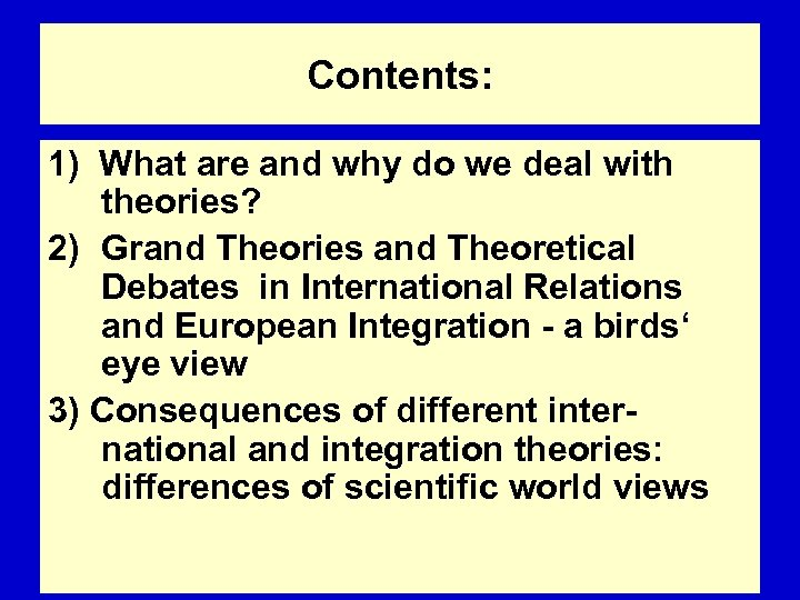 Contents: 1) What are and why do we deal with theories? 2) Grand Theories