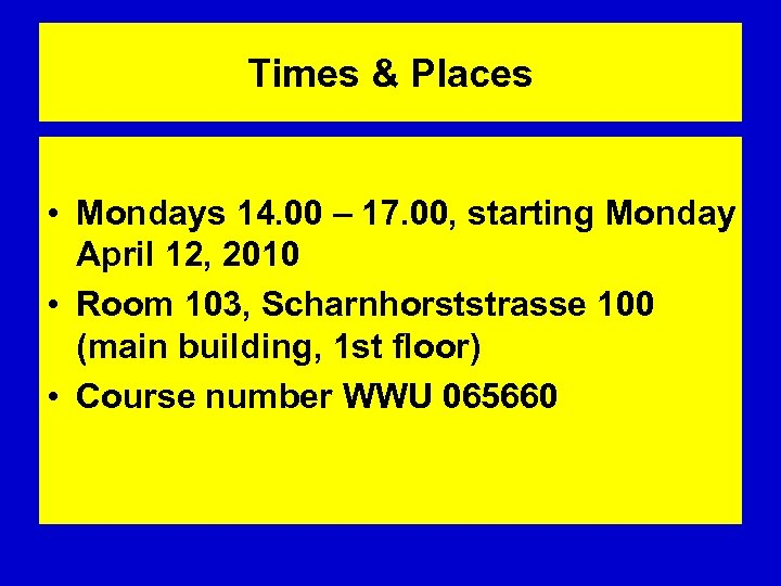 Times & Places • Mondays 14. 00 – 17. 00, starting Monday April 12,
