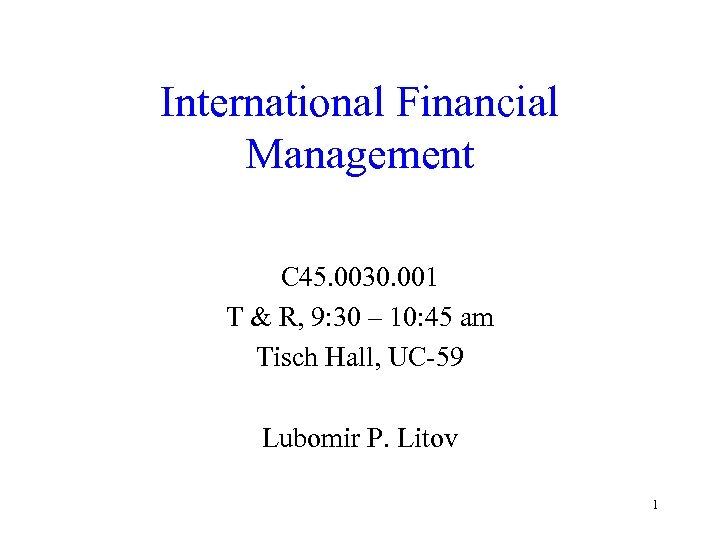 International Financial Management C 45. 0030. 001 T & R, 9: 30 – 10:
