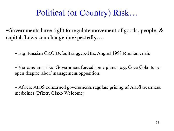 Political (or Country) Risk… • Governments have right to regulate movement of goods, people,