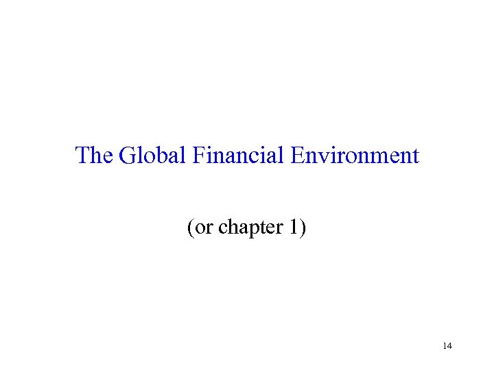 The Global Financial Environment (or chapter 1) 14