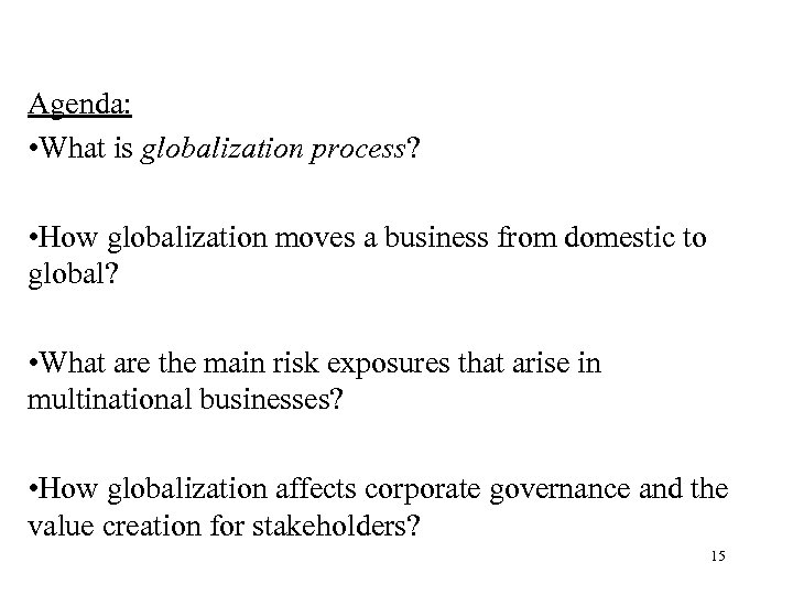 Agenda: • What is globalization process? • How globalization moves a business from domestic