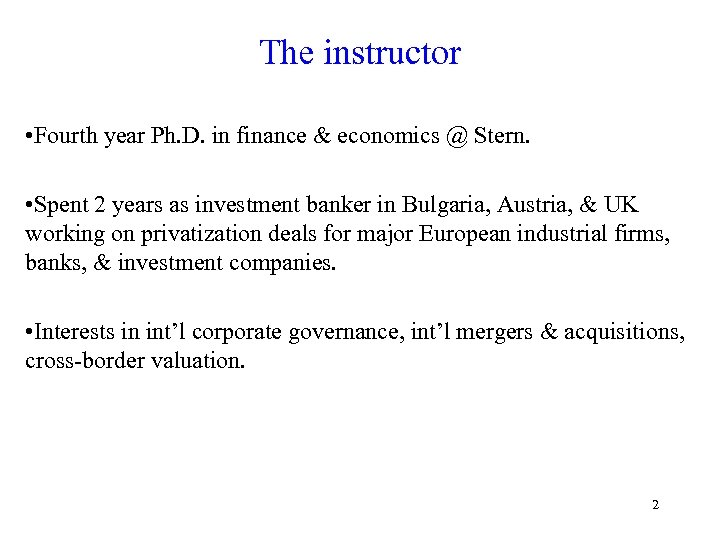 The instructor • Fourth year Ph. D. in finance & economics @ Stern. •