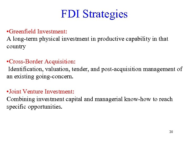 FDI Strategies • Greenfield Investment: A long-term physical investment in productive capability in that