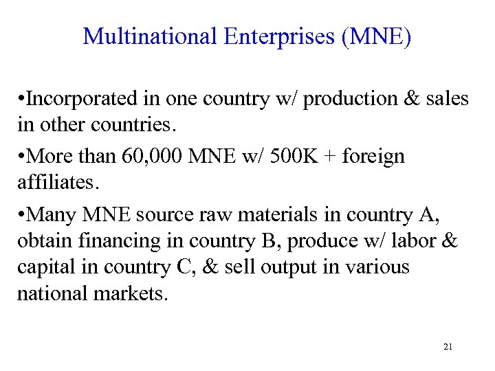 Multinational Enterprises (MNE) • Incorporated in one country w/ production & sales in other